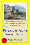 French Alps Travel Guide - Sightseeing Hotel Restaurant  Shopping Highlights Illustrated