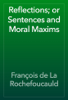 François de La Rochefoucauld - Reflections; or Sentences and Moral Maxims artwork