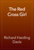 Richard Harding Davis - The Red Cross Girl artwork