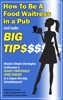 How To Be a Food Waitress in a Pub and Make Big Tips. Master Simple Strategies to Become a Highly Profitable Food Server in a Liquor Serving Establishment