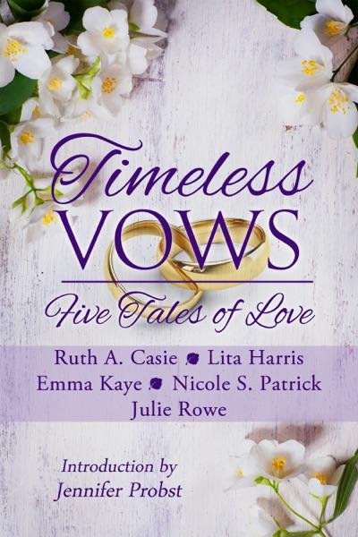 Timeless Vows - Ruth A. Casie, Lita Harris, Emma Kaye, Nicole S. Patrick & Julie Rowe book cover