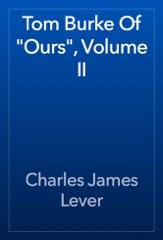 "Tom Burke Of ""Ours"", Volume II"