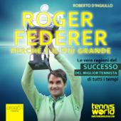 Roger Federer. Perché è il più grande