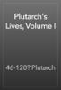 46-120? Plutarch - Plutarch's Lives, Volume I artwork