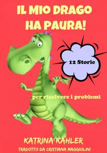 Il Mio Drago ha paura! 12 storie per risolvere i problemi Book Review