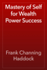 Frank Channing Haddock - Mastery of Self for Wealth Power Success artwork