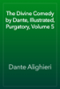 Dante Alighieri - The Divine Comedy by Dante, Illustrated, Purgatory, Volume 5 artwork
