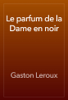 Gaston Leroux - Le parfum de la Dame en noir artwork