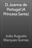 D. Joanna de Portugal (A Princesa Santa)