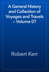 A General History And Collection Of Voyages And Travels  Volume 07