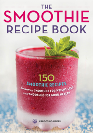 The Smoothie Recipe Book: 150 Smoothie Recipes Including Smoothies for Weight Loss and Smoothies for Optimum Health book