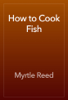 Myrtle Reed - How to Cook Fish 插圖