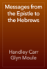 Handley Carr Glyn Moule - Messages from the Epistle to the Hebrews artwork