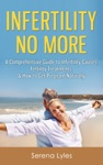 Infertility No More A Comprehensive Guide To Infertility Causes Fertility Treatments  How To Get Pregnant Naturally