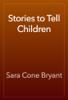Sara Cone Bryant - Stories to Tell Children artwork