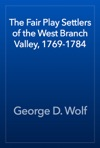 The Fair Play Settlers Of The West Branch Valley 1769-1784