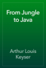 Arthur Louis Keyser - From Jungle to Java artwork
