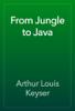 Arthur Louis Keyser - From Jungle to Java artwork