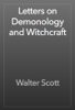 Walter Scott - Letters on Demonology and Witchcraft artwork