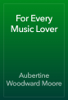 Aubertine Woodward Moore - For Every Music Lover artwork