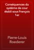 Pierre-Louis Roederer - Conséquences du système de cour établi sous François 1er artwork