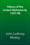 History Of The United Netherlands 1597-98