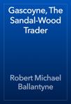 Gascoyne, The Sandal-Wood Trader