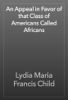 Lydia Maria Francis Child - An Appeal in Favor of that Class of Americans Called Africans artwork