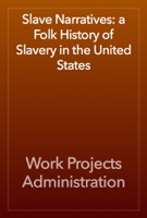 Slave Narratives: a Folk History of Slavery in the United States