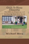 Guide To Home Ownership- The ABCs To Preparing And Purchasing Your First Home