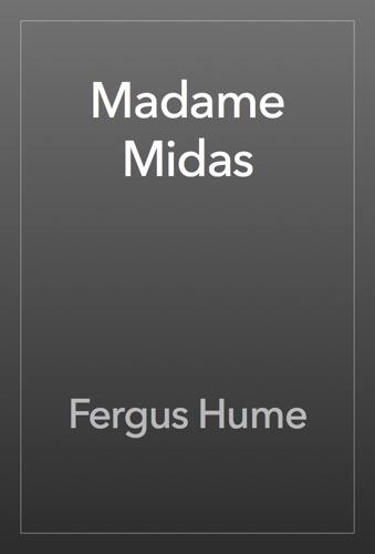 Fergus Hume - Madame Midas