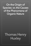 On The Origin Of Species Or The Causes Of The Phenomena Of Organic Nature