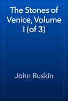 The Stones of Venice, Volume I (of 3)