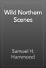 Samuel H. Hammond - Wild Northern Scenes artwork