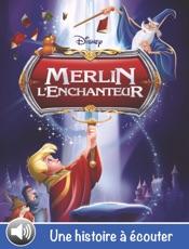 Merlin l'Enchanteur, une histoire à écouter