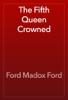 Ford Madox Ford - The Fifth Queen Crowned artwork