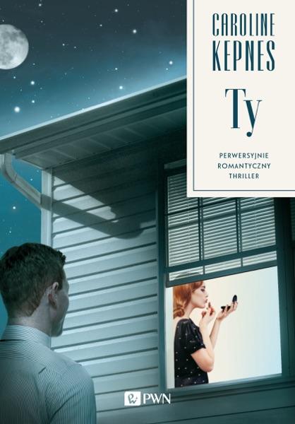 Ty. Perwersyjnie, romantyczny, thriller. - Caroline Kepnes book cover