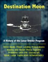 Destination Moon A History Of The Lunar Orbiter Program - NASA Apollo Moon Landing Preparations Boeing And Kodak Photo System Problems With The Spacecraft Great Lunar Exploration Achievements
