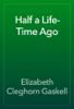 Elizabeth Cleghorn Gaskell - Half a Life-Time Ago artwork