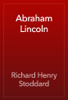 Richard Henry Stoddard - Abraham Lincoln обложка