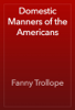 Fanny Trollope - Domestic Manners of the Americans artwork