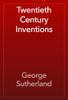 George Sutherland - Twentieth Century Inventions artwork