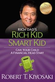 Rich Kid Smart Kid - Robert T. Kiyosaki by  Robert T. Kiyosaki PDF Download