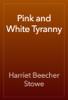Harriet Beecher Stowe - Pink and White Tyranny artwork