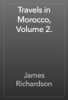 James Richardson - Travels in Morocco, Volume 2. artwork