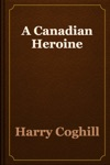 A Canadian Heroine