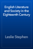 Leslie Stephen - English Literature and Society in the Eighteenth Century artwork