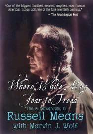 Where White Men Fear To Tread The Autobiography Of Russell Means