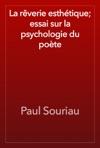 La Rverie Esthtique Essai Sur La Psychologie Du Pote