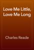 Charles Reade - Love Me Little, Love Me Long artwork